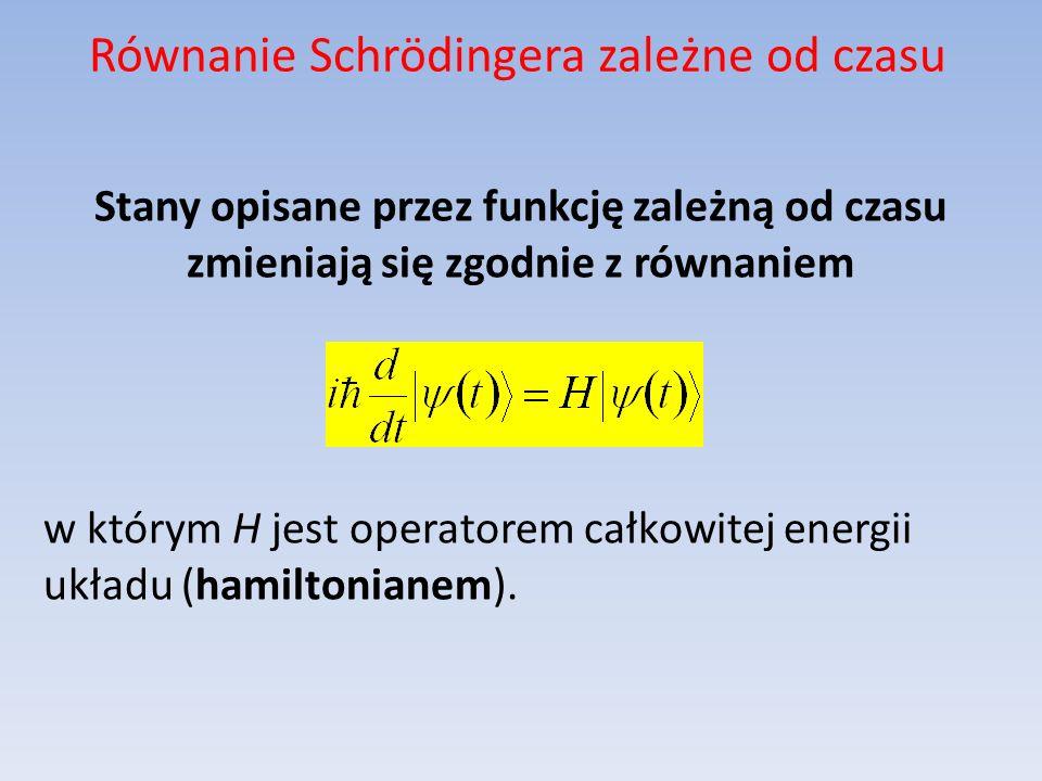 Równanie Schrödingera zależne od czasu Stany opisane przez funkcję zależną od czasu zmieniają się zgodnie z równaniem w którym H jest operatorem całko