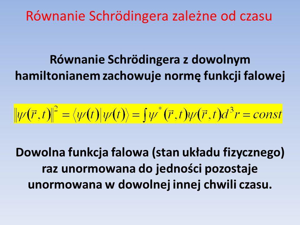 Równanie Schrödingera zależne od czasu Równanie Schrödingera z dowolnym hamiltonianem zachowuje normę funkcji falowej Dowolna funkcja falowa (stan ukł
