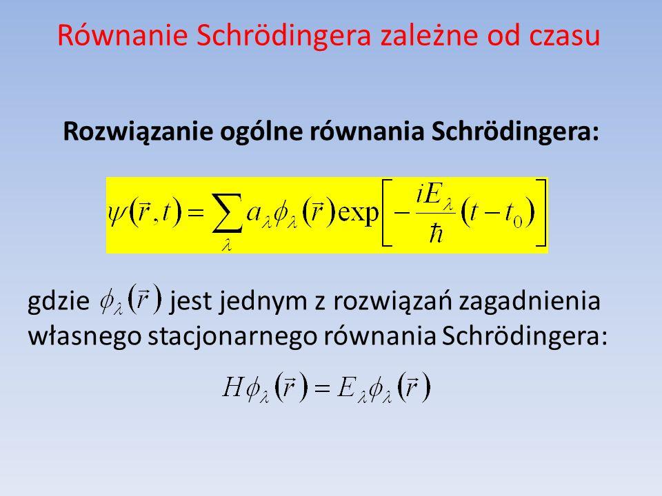 Równanie Schrödingera zależne od czasu Rozwiązanie ogólne równania Schrödingera: gdzie jest jednym z rozwiązań zagadnienia własnego stacjonarnego równ