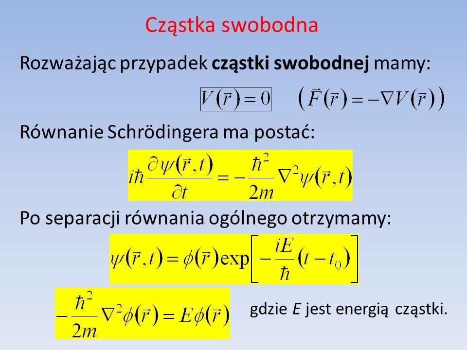 Cząstka swobodna Rozważając przypadek cząstki swobodnej mamy: Równanie Schrödingera ma postać: Po separacji równania ogólnego otrzymamy: gdzie E jest