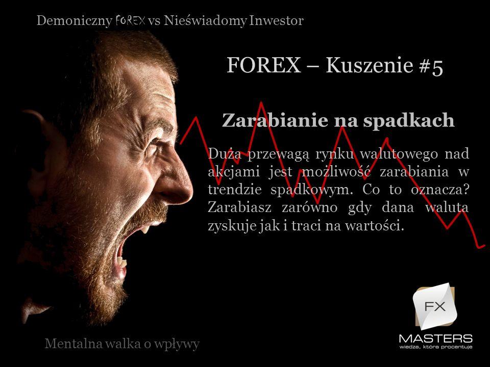 Demoniczny FOREX vs Nieświadomy Inwestor FOREX – Kuszenie #5 Mentalna walka o wpływy Zarabianie na spadkach Duża przewagą rynku walutowego nad akcjami