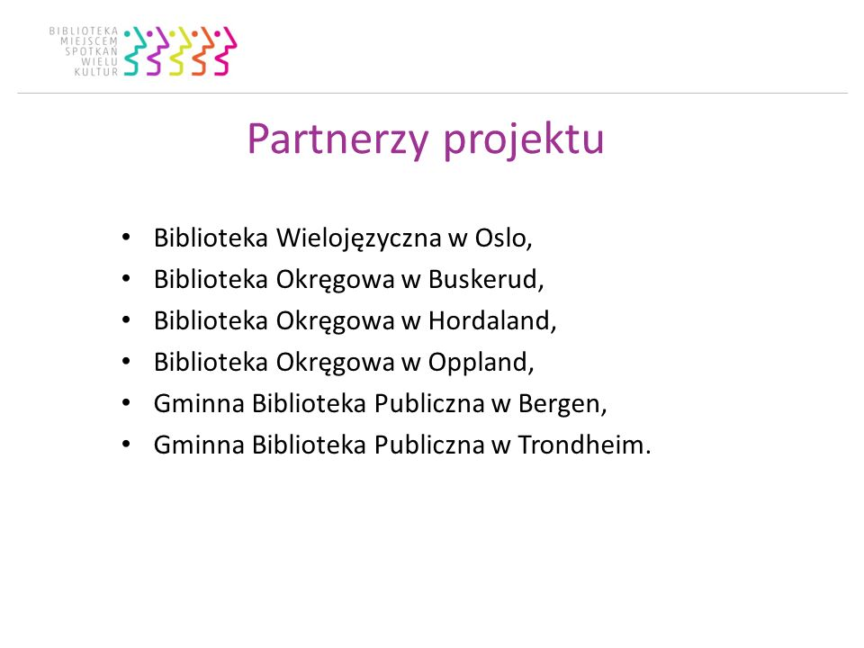 Partnerzy projektu Biblioteka Wielojęzyczna w Oslo, Biblioteka Okręgowa w Buskerud, Biblioteka Okręgowa w Hordaland, Biblioteka Okręgowa w Oppland, Gminna Biblioteka Publiczna w Bergen, Gminna Biblioteka Publiczna w Trondheim.
