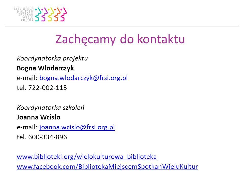 Zachęcamy do kontaktu Koordynatorka projektu Bogna Włodarczyk e-mail: bogna.wlodarczyk@frsi.org.plbogna.wlodarczyk@frsi.org.pl tel. 722-002-115 Koordy