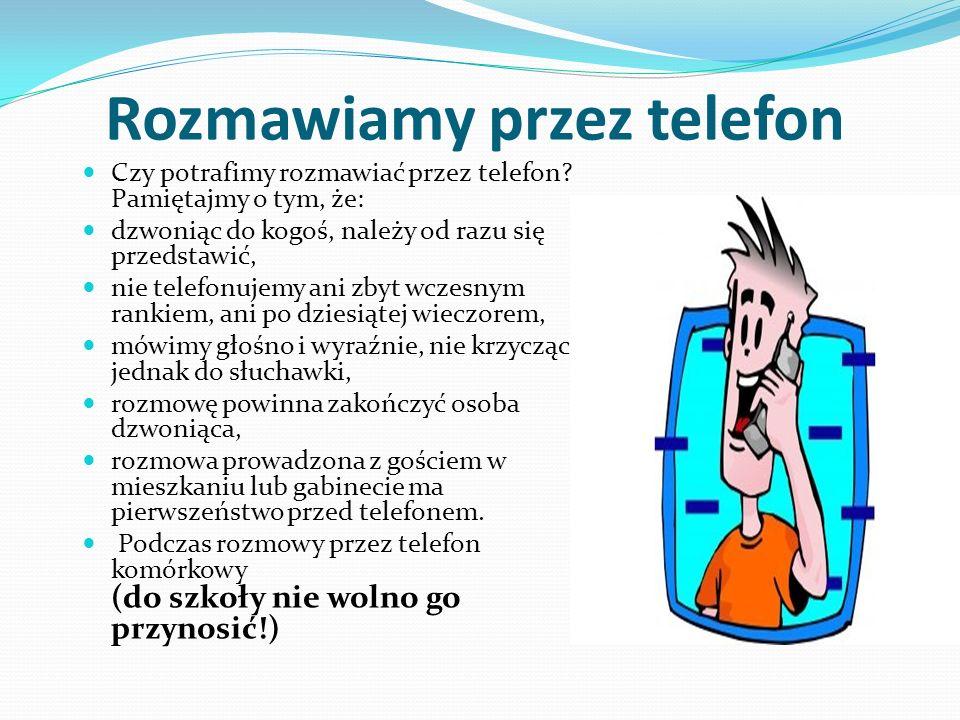 Rozmawiamy przez telefon Czy potrafimy rozmawiać przez telefon? Pamiętajmy o tym, że: dzwoniąc do kogoś, należy od razu się przedstawić, nie telefonuj
