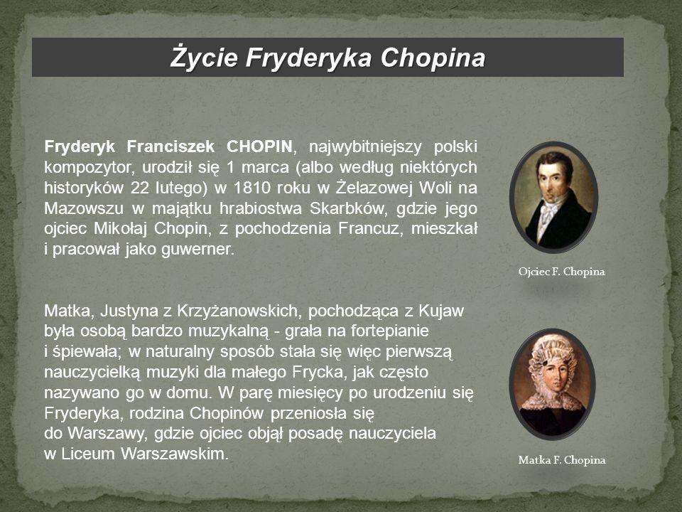 Życie Fryderyka Chopina Fryderyk Franciszek CHOPIN, najwybitniejszy polski kompozytor, urodził się 1 marca (albo według niektórych historyków 22 luteg