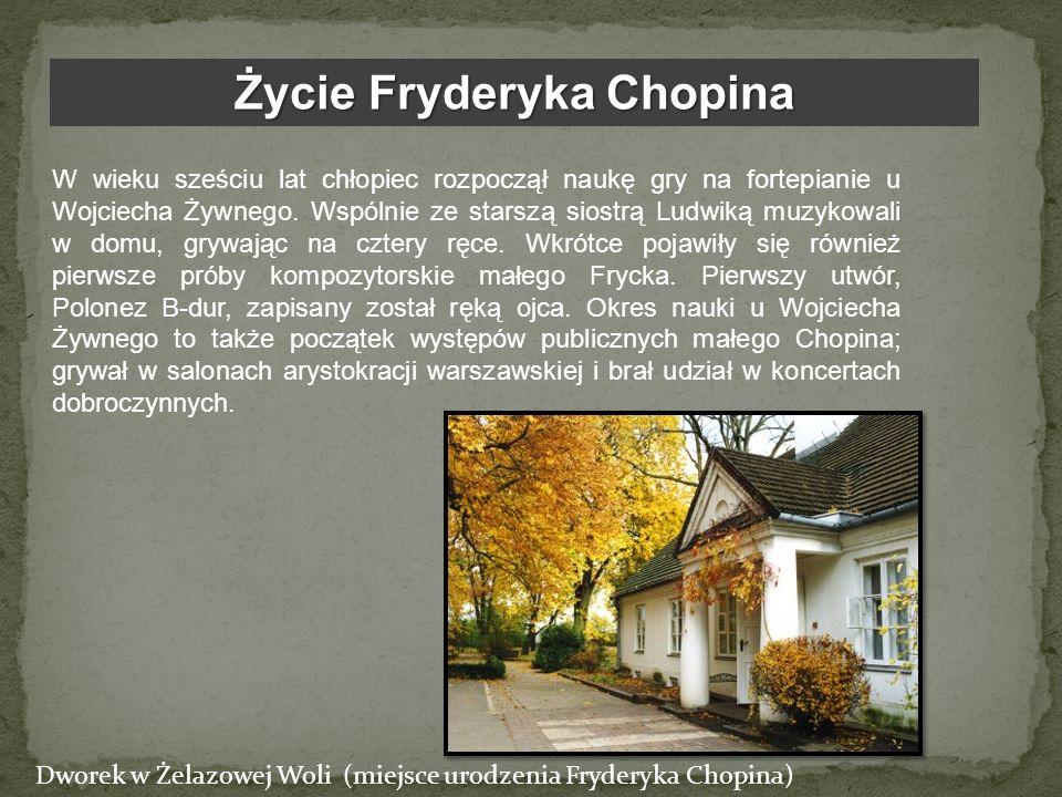 Życie Fryderyka Chopina W wieku sześciu lat chłopiec rozpoczął naukę gry na fortepianie u Wojciecha Żywnego. Wspólnie ze starszą siostrą Ludwiką muzyk