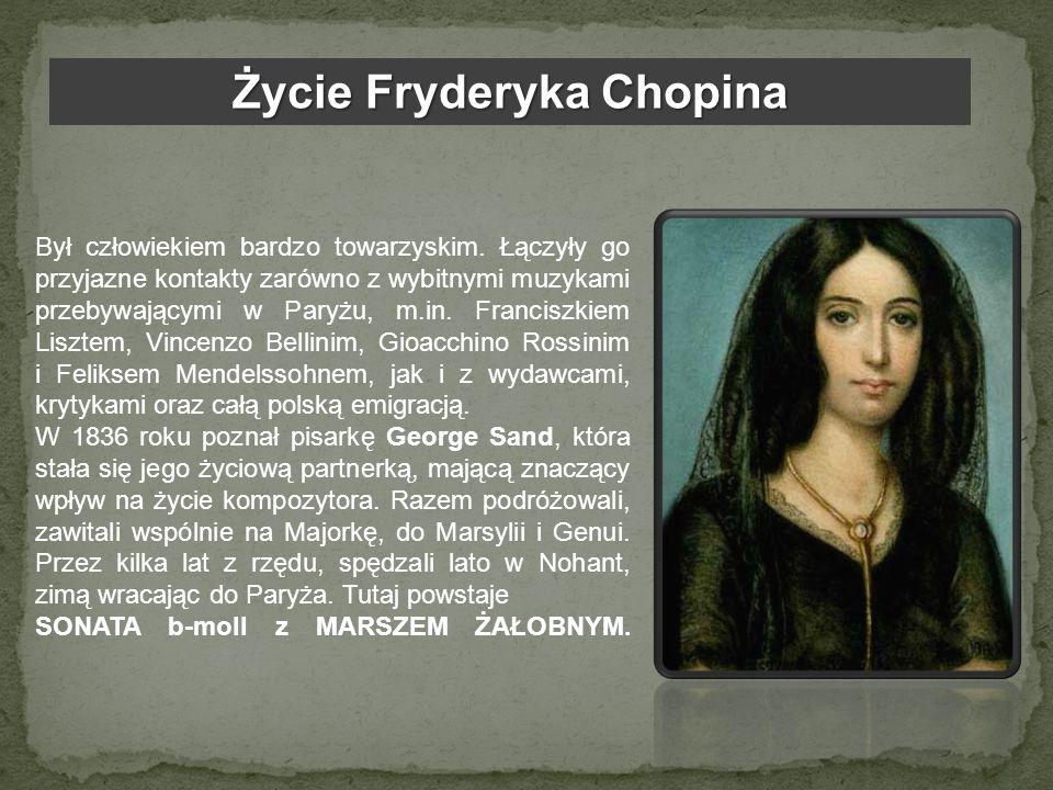 Życie Fryderyka Chopina Był człowiekiem bardzo towarzyskim. Łączyły go przyjazne kontakty zarówno z wybitnymi muzykami przebywającymi w Paryżu, m.in.