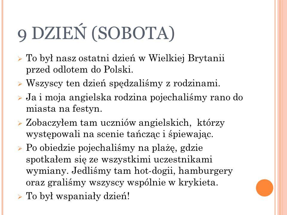 9 DZIEŃ (SOBOTA) To był nasz ostatni dzień w Wielkiej Brytanii przed odlotem do Polski.