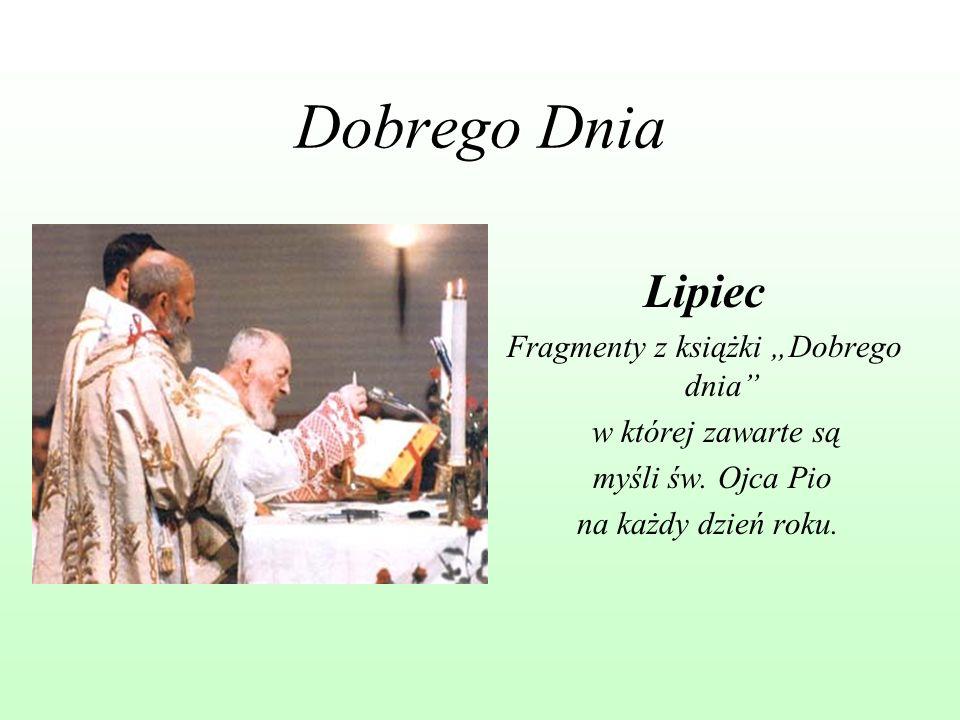 Dobrego Dnia Lipiec Fragmenty z książki Dobrego dnia w której zawarte są myśli św. Ojca Pio na każdy dzień roku.
