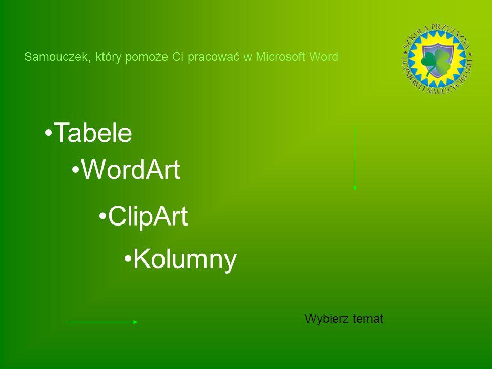 Tabele Wybierz temat WordArt ClipArt Kolumny Samouczek, który pomoże Ci pracować w Microsoft Word
