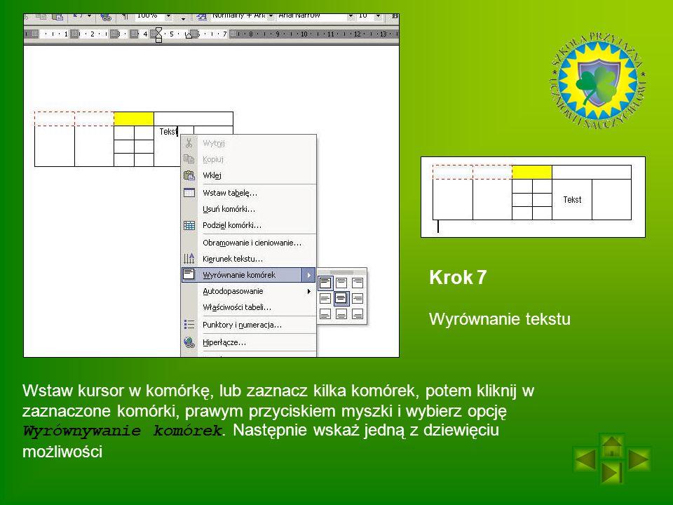 Krok 7 Wyrównanie tekstu Wstaw kursor w komórkę, lub zaznacz kilka komórek, potem kliknij w zaznaczone komórki, prawym przyciskiem myszki i wybierz opcję Wyrównywanie komórek.
