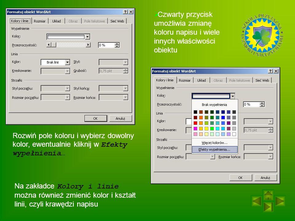 Czwarty przycisk umożliwia zmianę koloru napisu i wiele innych właściwości obiektu Rozwiń pole koloru i wybierz dowolny kolor, ewentualnie kliknij w Efekty wypełnienia… Na zakładce Kolory i linie można również zmienić kolor i kształt linii, czyli krawędzi napisu