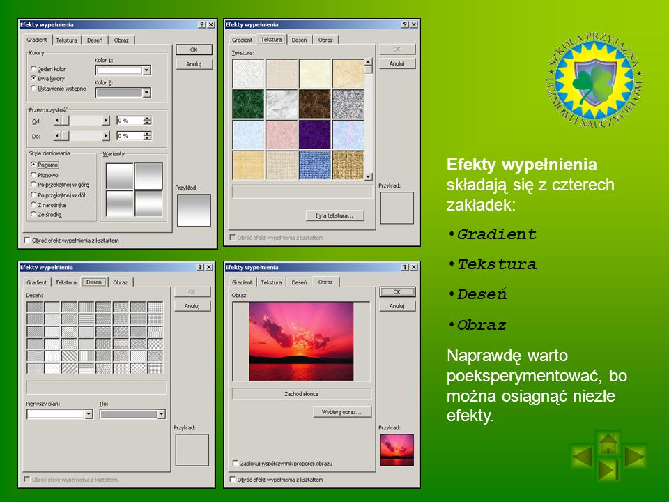 Efekty wypełnienia składają się z czterech zakładek: Gradient Tekstura Deseń Obraz Naprawdę warto poeksperymentować, bo można osiągnąć niezłe efekty.