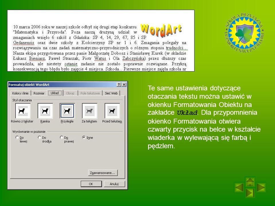 Te same ustawienia dotyczące otaczania tekstu można ustawić w okienku Formatowania Obiektu na zakładce Układ.