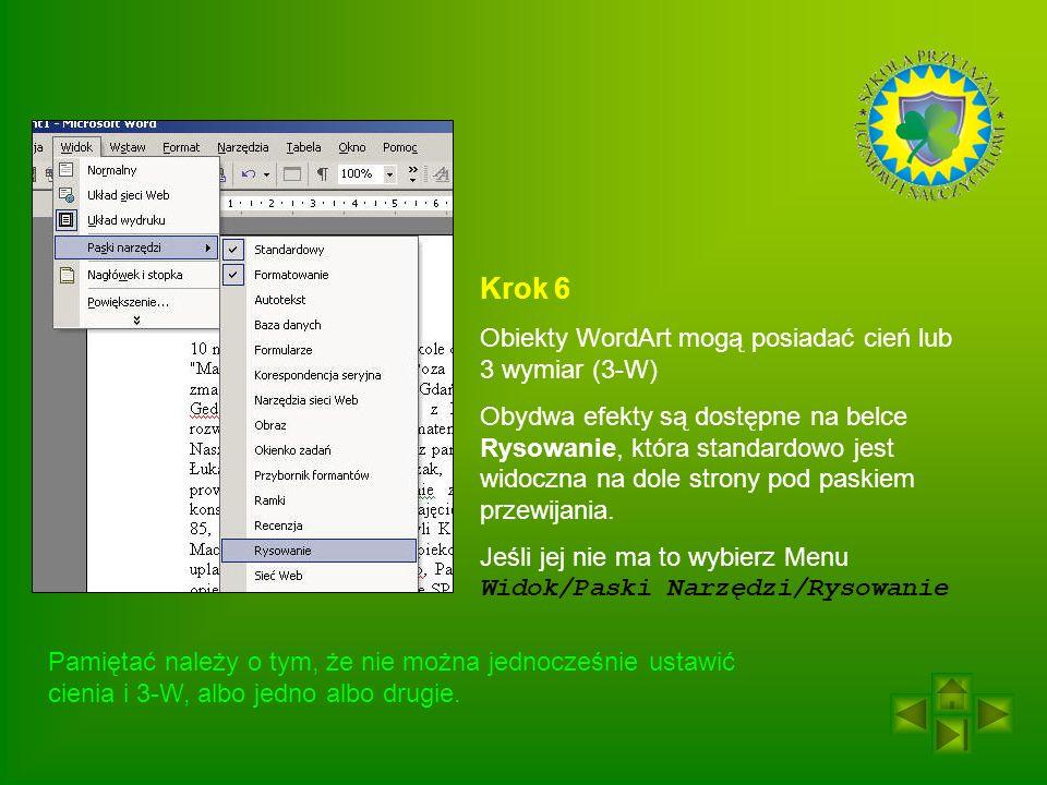 Krok 6 Obiekty WordArt mogą posiadać cień lub 3 wymiar (3-W) Obydwa efekty są dostępne na belce Rysowanie, która standardowo jest widoczna na dole strony pod paskiem przewijania.