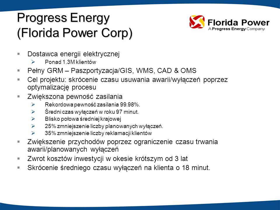 Progress Energy (Florida Power Corp) Dostawca energii elektrycznej Ponad 1.3M klientów Pełny GRM – Paszportyzacja/GIS, WMS, CAD & OMS Cel projektu: sk