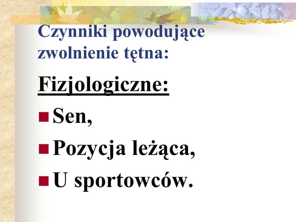 Czynniki powodujące zwolnienie tętna: Fizjologiczne: Sen, Pozycja leżąca, U sportowców.