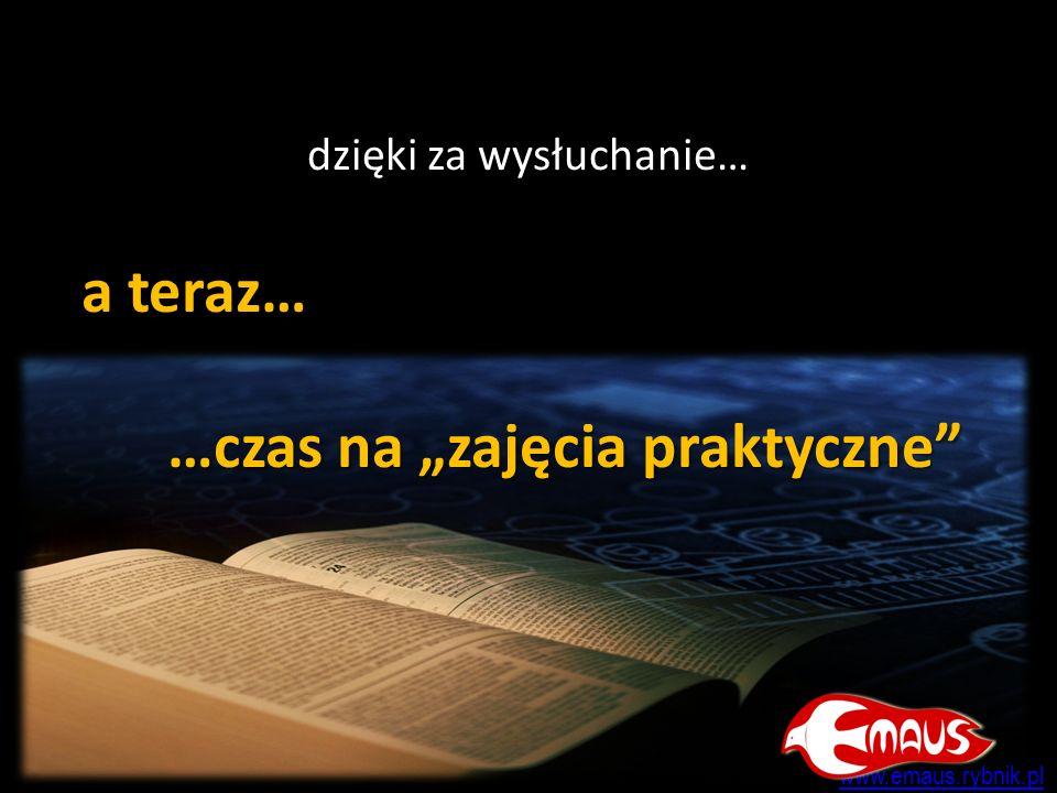 a teraz… …czas na zajęcia praktyczne dzięki za wysłuchanie… www.emaus.rybnik.pl
