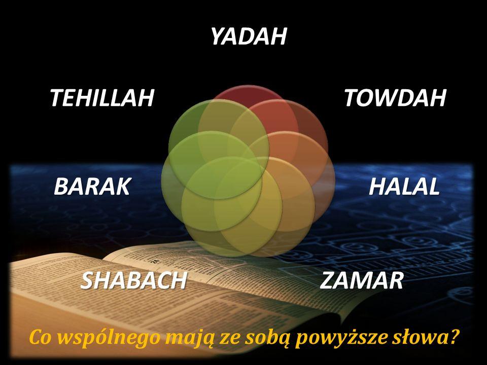 Co wspólnego mają ze sobą powyższe słowa?YADAHTOWDAH HALAL ZAMARSHABACH BARAK TEHILLAH