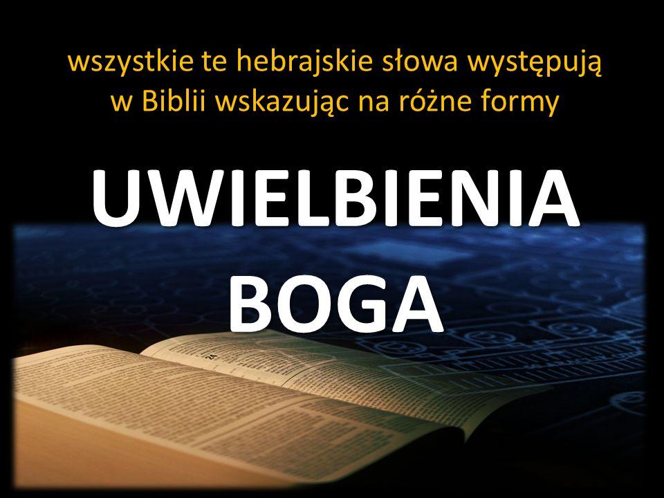 UWIELBIENIA BOGA wszystkie te hebrajskie słowa występują w Biblii wskazując na różne formy
