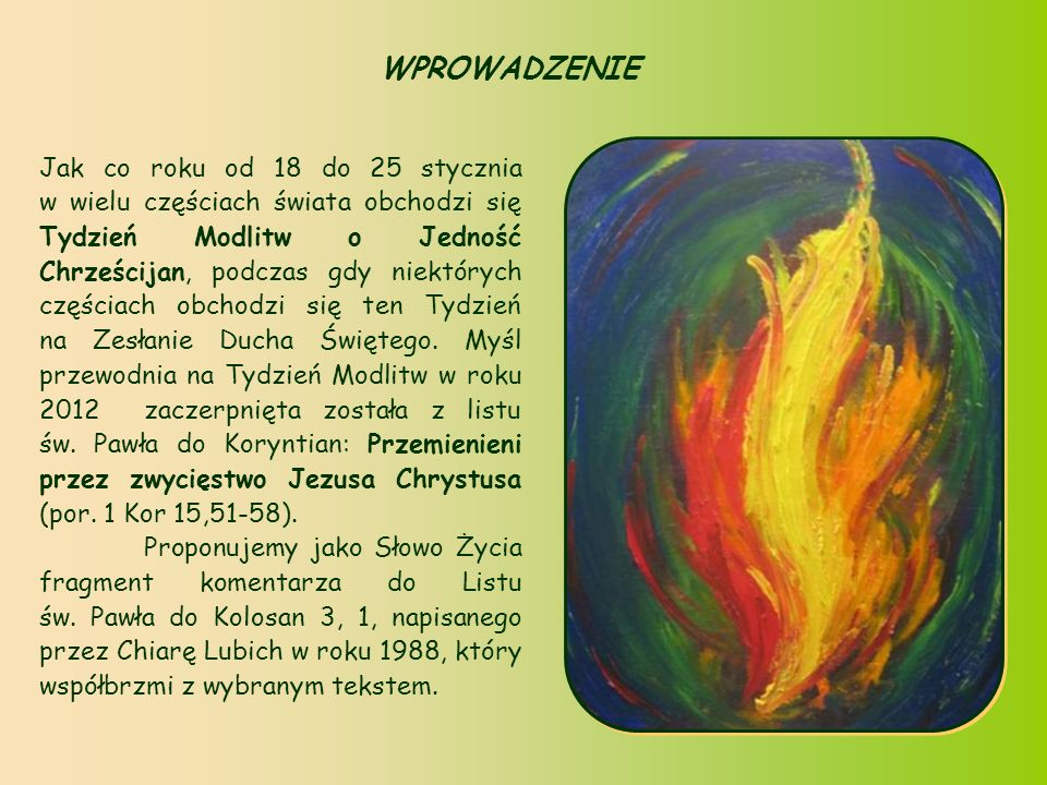Jak co roku od 18 do 25 stycznia w wielu częściach świata obchodzi się Tydzień Modlitw o Jedność Chrześcijan, podczas gdy niektórych częściach obchodzi się ten Tydzień na Zesłanie Ducha Świętego.