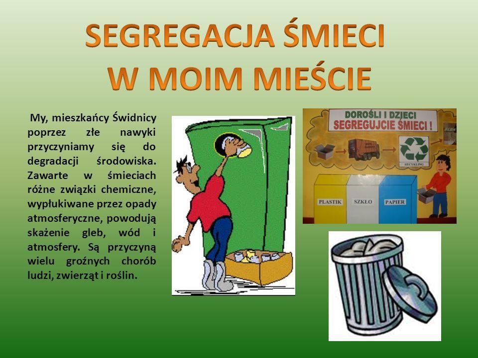 My, mieszkańcy Świdnicy poprzez złe nawyki przyczyniamy się do degradacji środowiska. Zawarte w śmieciach różne związki chemiczne, wypłukiwane przez o