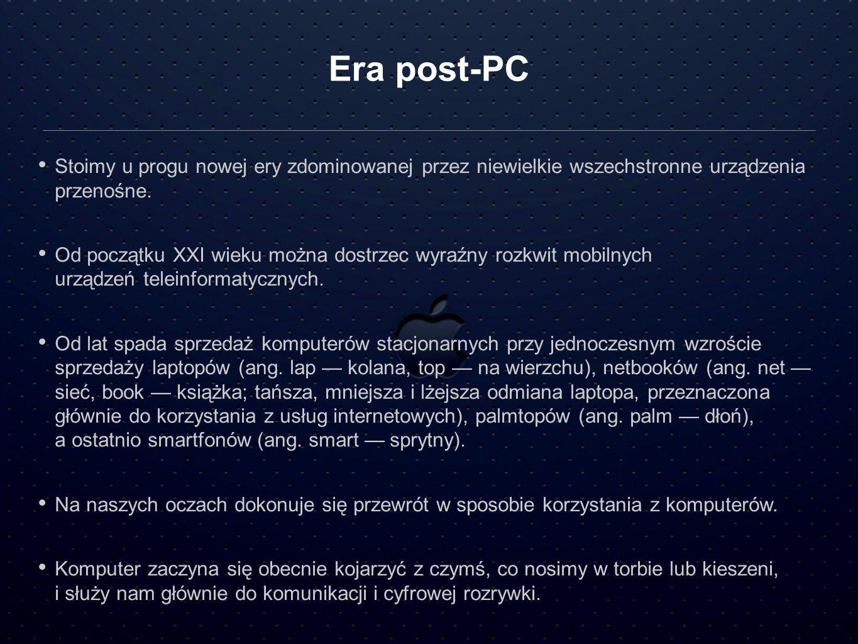 Era post-PC Stoimy u progu nowej ery zdominowanej przez niewielkie wszechstronne urządzenia przenośne. Od początku XXI wieku można dostrzec wyraźny ro