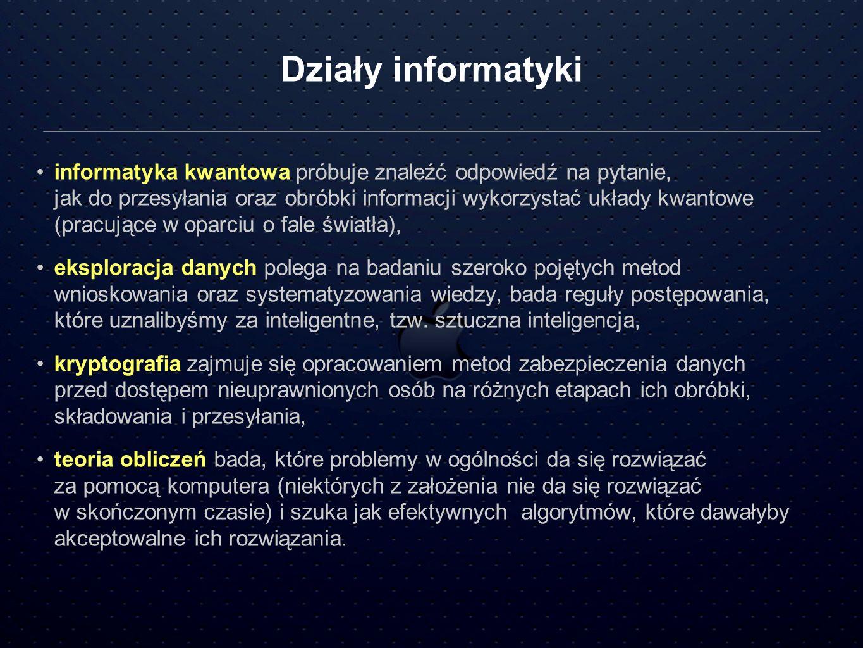 Działy informatyki informatyka kwantowa próbuje znaleźć odpowiedź na pytanie, jak do przesyłania oraz obróbki informacji wykorzystać układy kwantowe (