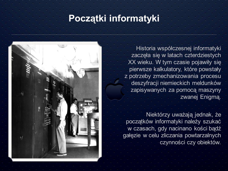 Początki informatyki Historia współczesnej informatyki zaczęła się w latach czterdziestych XX wieku. W tym czasie pojawiły się pierwsze kalkulatory, k