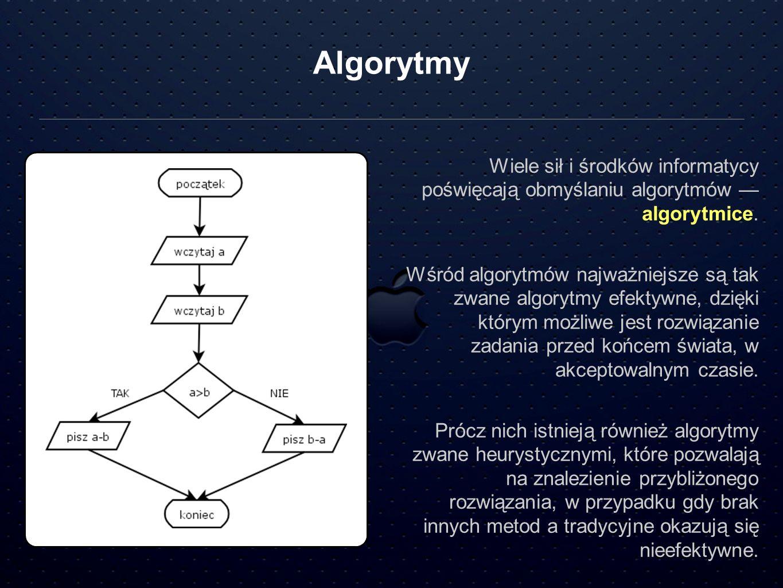 Algorytmy Wiele sił i środków informatycy poświęcają obmyślaniu algorytmów algorytmice. Wśród algorytmów najważniejsze są tak zwane algorytmy efektywn