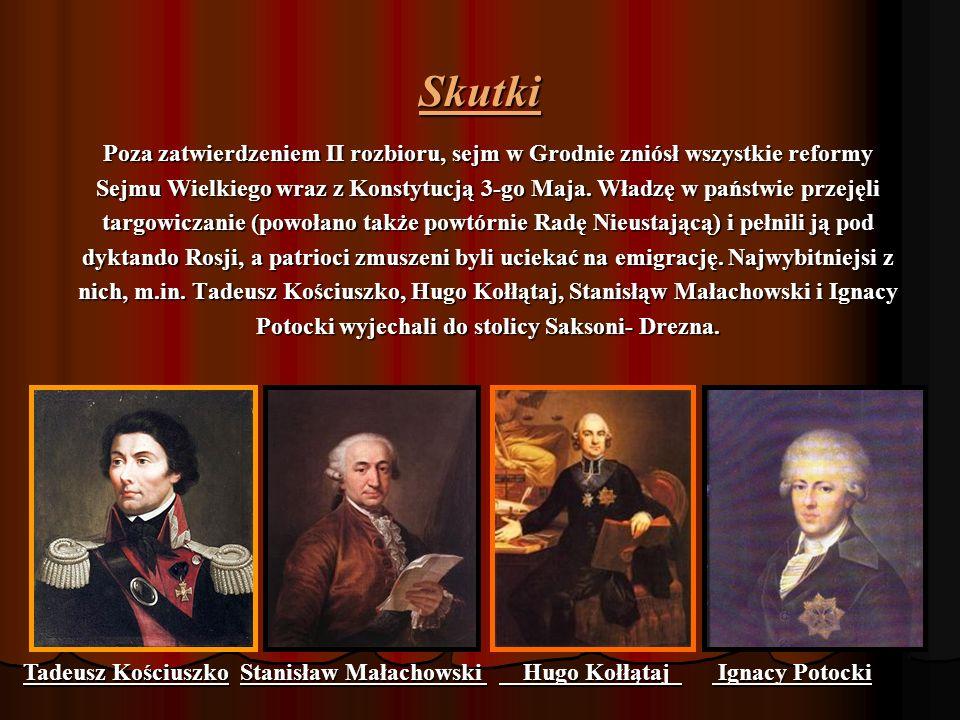Skutki Poza zatwierdzeniem II rozbioru, sejm w Grodnie zniósł wszystkie reformy Sejmu Wielkiego wraz z Konstytucją 3-go Maja.