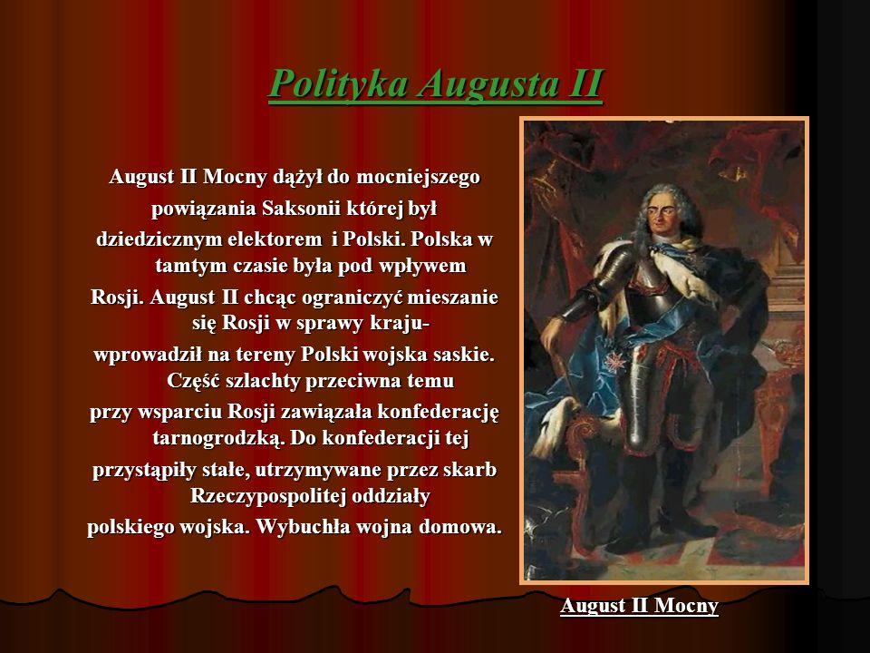 Polityka Augusta II August II Mocny dążył do mocniejszego powiązania Saksonii której był dziedzicznym elektorem i Polski.