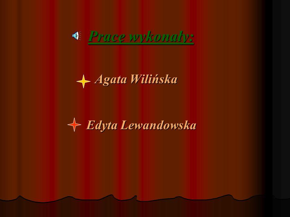 Pracę wykonały: Agata Wilińska Agata Wilińska Edyta Lewandowska