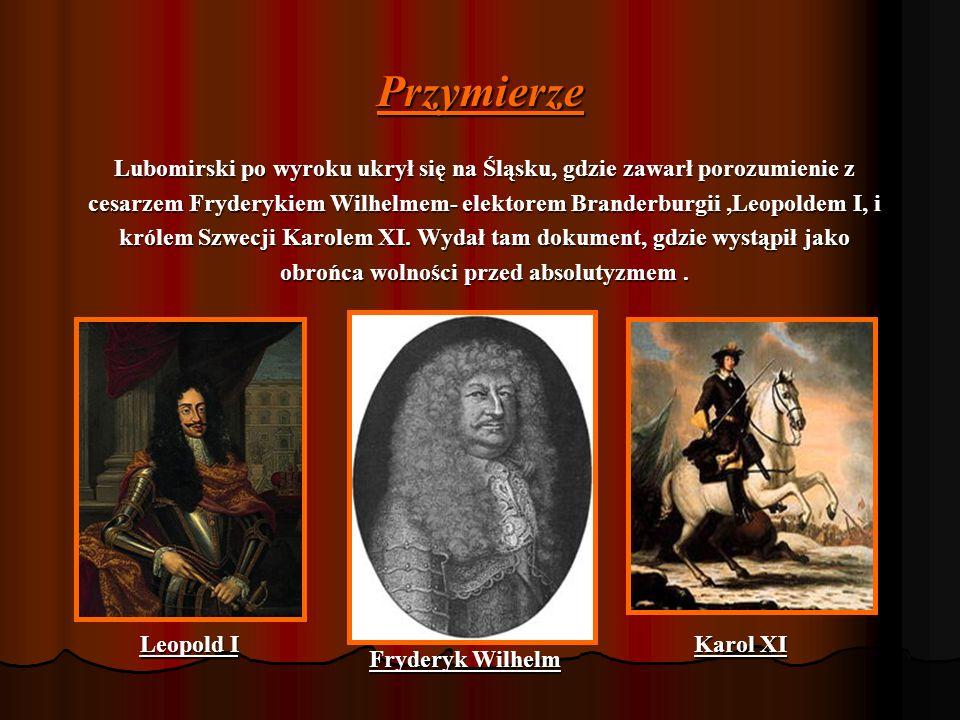Przymierze Lubomirski po wyroku ukrył się na Śląsku, gdzie zawarł porozumienie z cesarzem Fryderykiem Wilhelmem- elektorem Branderburgii,Leopoldem I, i królem Szwecji Karolem XI.