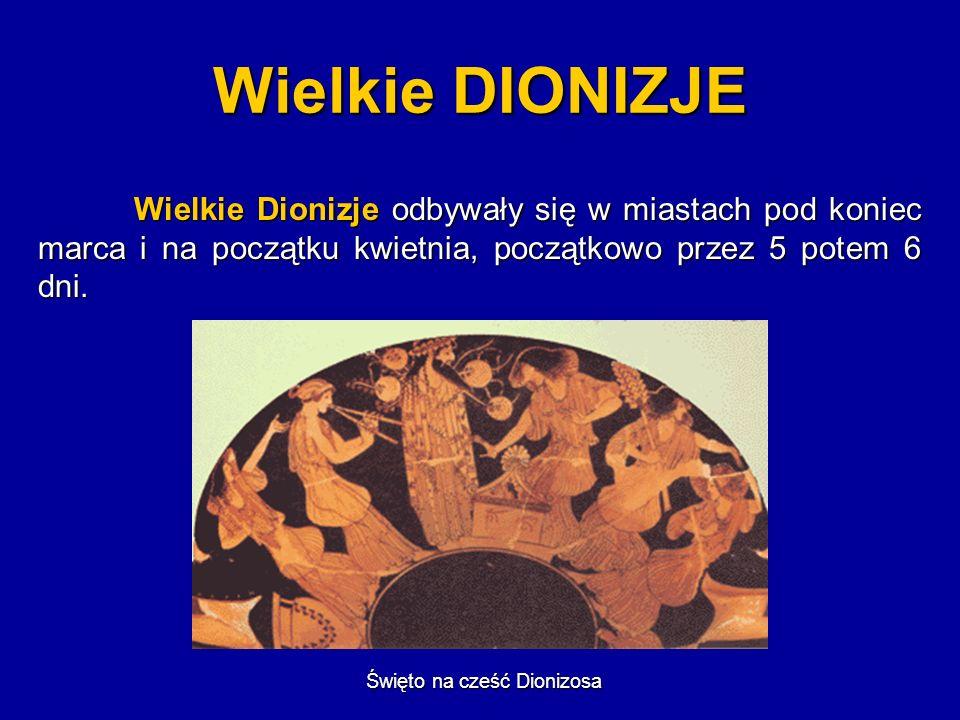 Wielkie DIONIZJE Pierwszego dnia składano ofiary z kozła Dionizosowi, towarzyszył temu śpiew chłopięcego chóru.