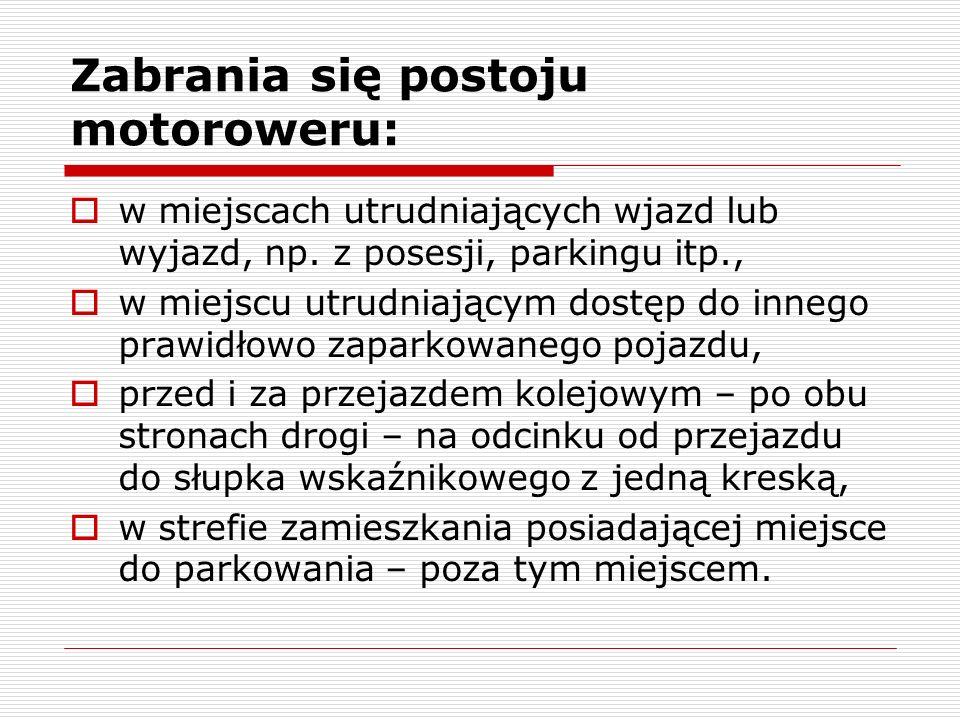 Zabrania się postoju motoroweru: w miejscach utrudniających wjazd lub wyjazd, np. z posesji, parkingu itp., w miejscu utrudniającym dostęp do innego p
