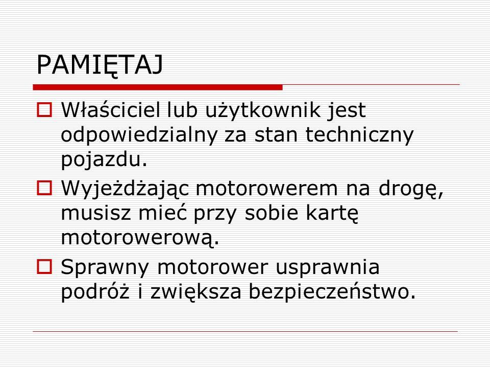 PAMIĘTAJ Właściciel lub użytkownik jest odpowiedzialny za stan techniczny pojazdu. Wyjeżdżając motorowerem na drogę, musisz mieć przy sobie kartę moto