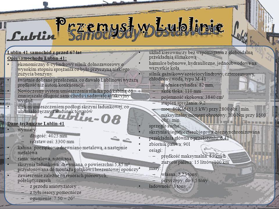 Lublin-41 samochód z przed 67 lat Opis samochodu Lublin-41: ekonomiczny 6-cylindrowy silnik dolnozaworowy o wysokim stopniu sprężania co było przyczyną niskiego zużycia benzyny.