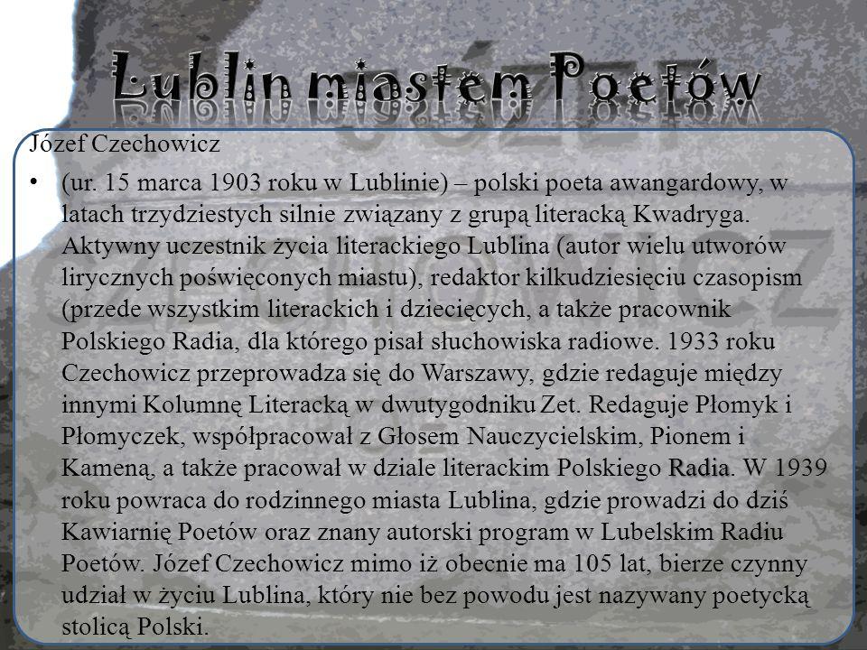 Józef Czechowicz Radia (ur. 15 marca 1903 roku w Lublinie) – polski poeta awangardowy, w latach trzydziestych silnie związany z grupą literacką Kwadry