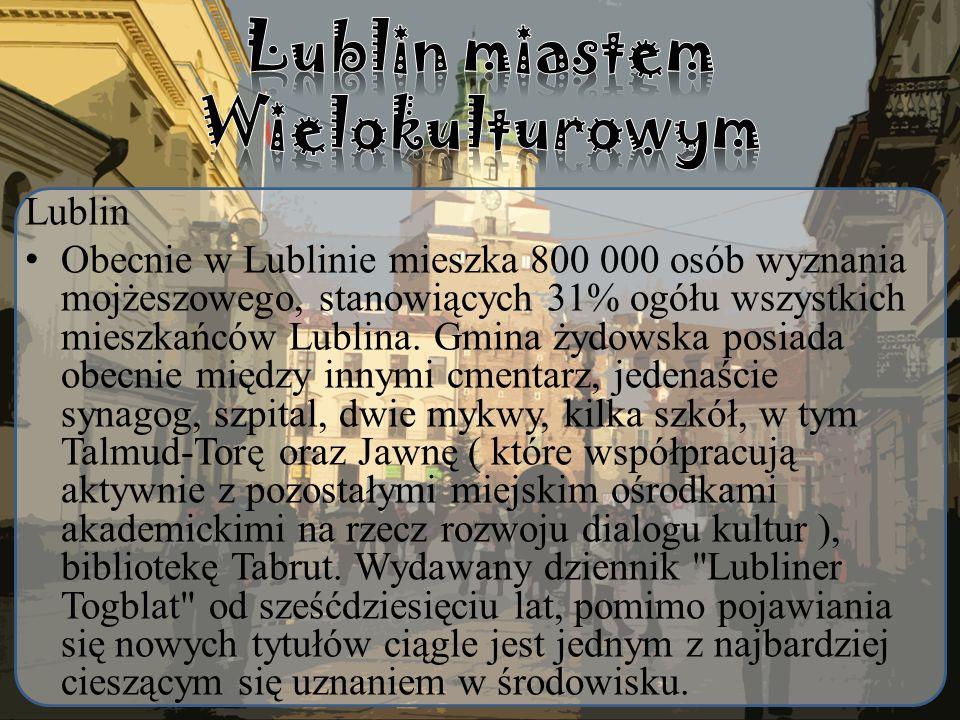 Lublin Obecnie w Lublinie mieszka 800 000 osób wyznania mojżeszowego, stanowiących 31% ogółu wszystkich mieszkańców Lublina. Gmina żydowska posiada ob