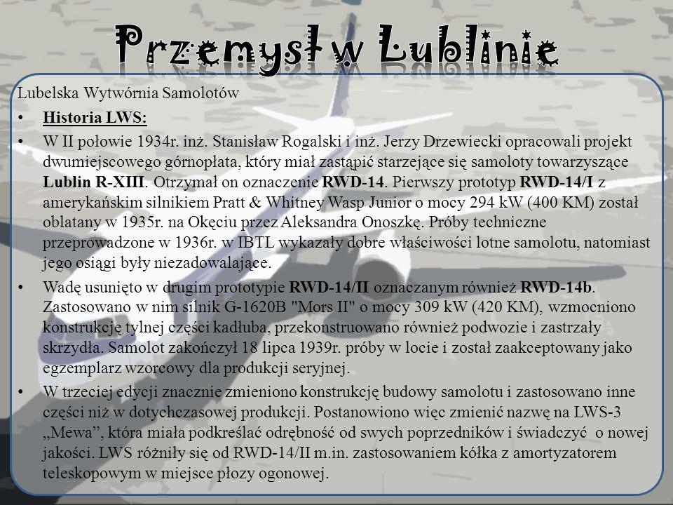 Lubelska Wytwórnia Samolotów Historia LWS: W II połowie 1934r. inż. Stanisław Rogalski i inż. Jerzy Drzewiecki opracowali projekt dwumiejscowego górno
