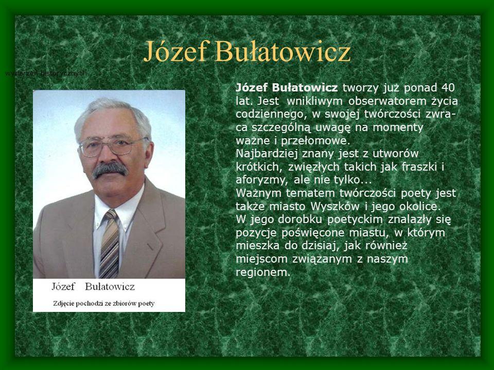 Józef Bułatowicz wydarzeń historycznych.Józef Bułatowicz tworzy już ponad 40 lat.