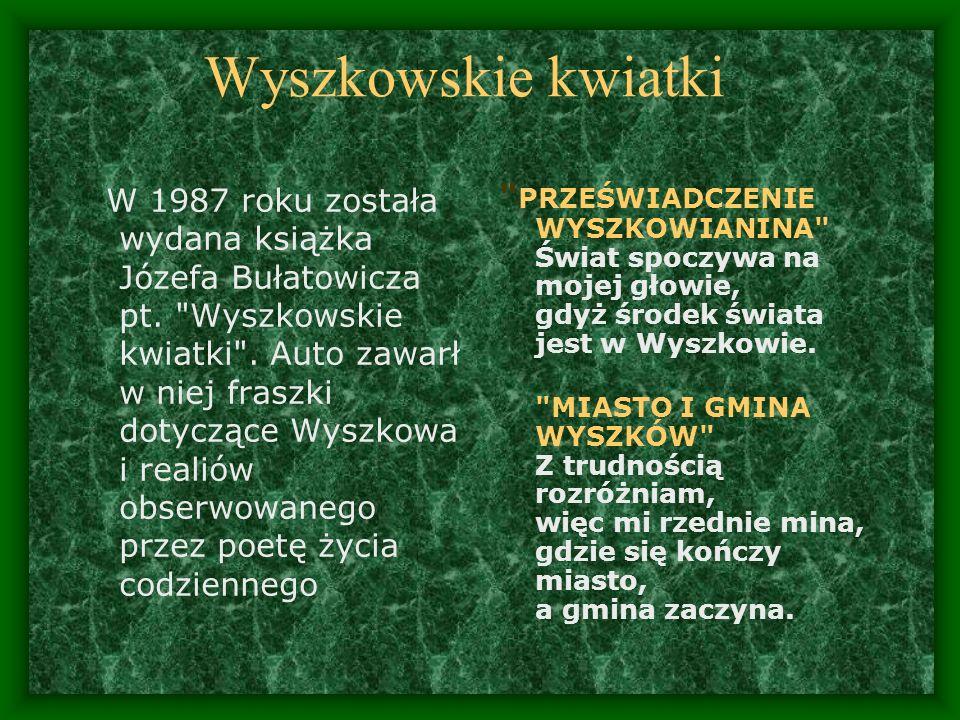 Wyszkowskie kwiatki W 1987 roku została wydana książka Józefa Bułatowicza pt.