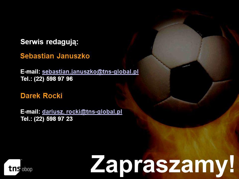 Serwis redagują: Sebastian Januszko Darek Rocki E-mail: sebastian.januszko@tns-global.plsebastian.januszko@tns-global.pl Tel.: (22) 598 97 96 E-mail: dariusz.