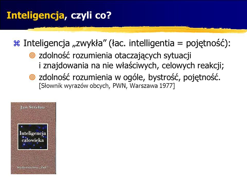 Inteligencja, czyli co? Inteligencja zwykła (łac. intelligentia = pojętność): zdolność rozumienia otaczających sytuacji i znajdowania na nie właściwyc