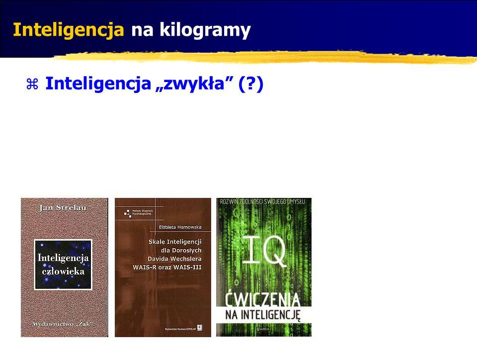 Inteligencja na kilogramy Inteligencja zwykła (?)