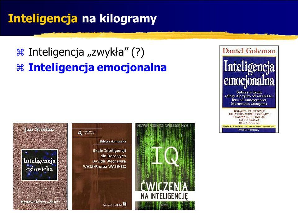 Inteligencja na kilogramy Inteligencja zwykła (?) Inteligencja emocjonalna