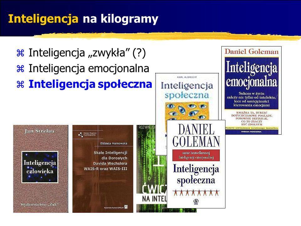 Inteligencja na kilogramy Inteligencja zwykła (?) Inteligencja emocjonalna Inteligencja społeczna