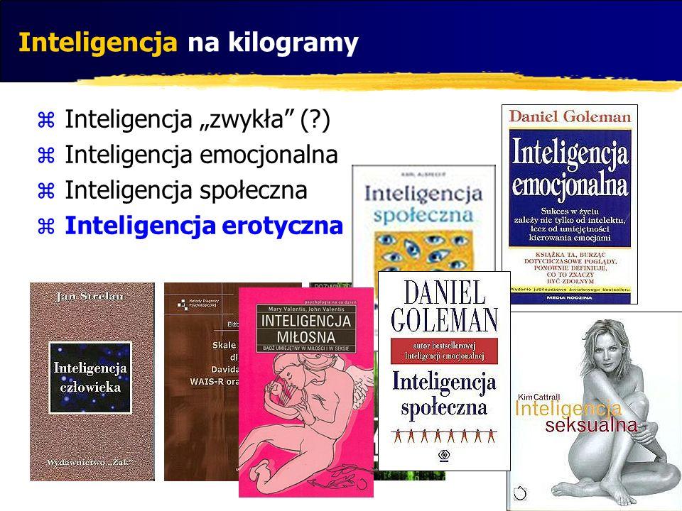 Inteligencja na kilogramy Inteligencja zwykła (?) Inteligencja emocjonalna Inteligencja społeczna Inteligencja erotyczna