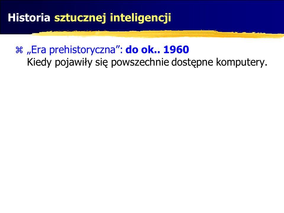 Historia sztucznej inteligencji Era prehistoryczna: do ok.. 1960 Kiedy pojawiły się powszechnie dostępne komputery.